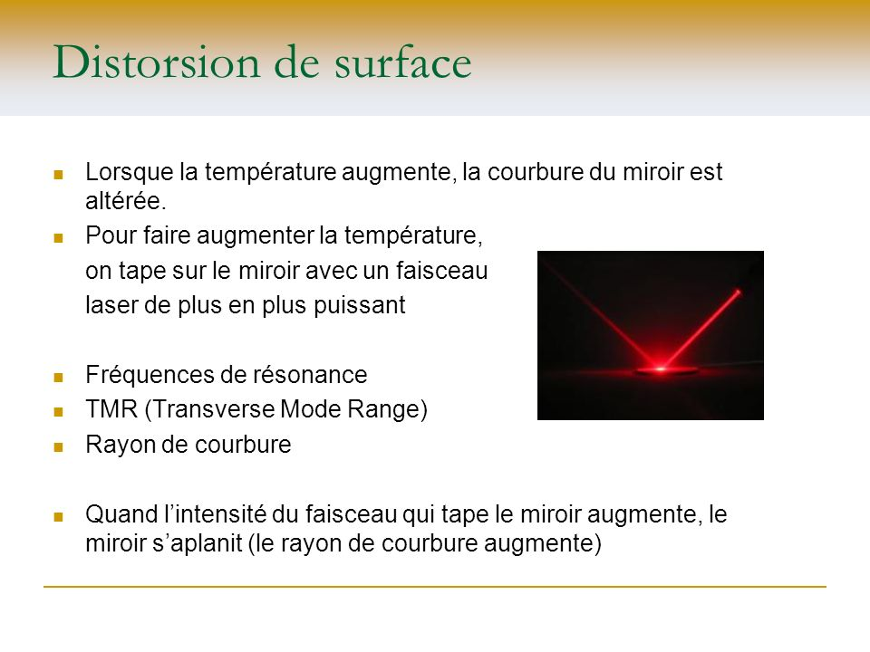 Distorsion de surface Lorsque la température augmente, la courbure du miroir est altérée. Pour faire augmenter la température,