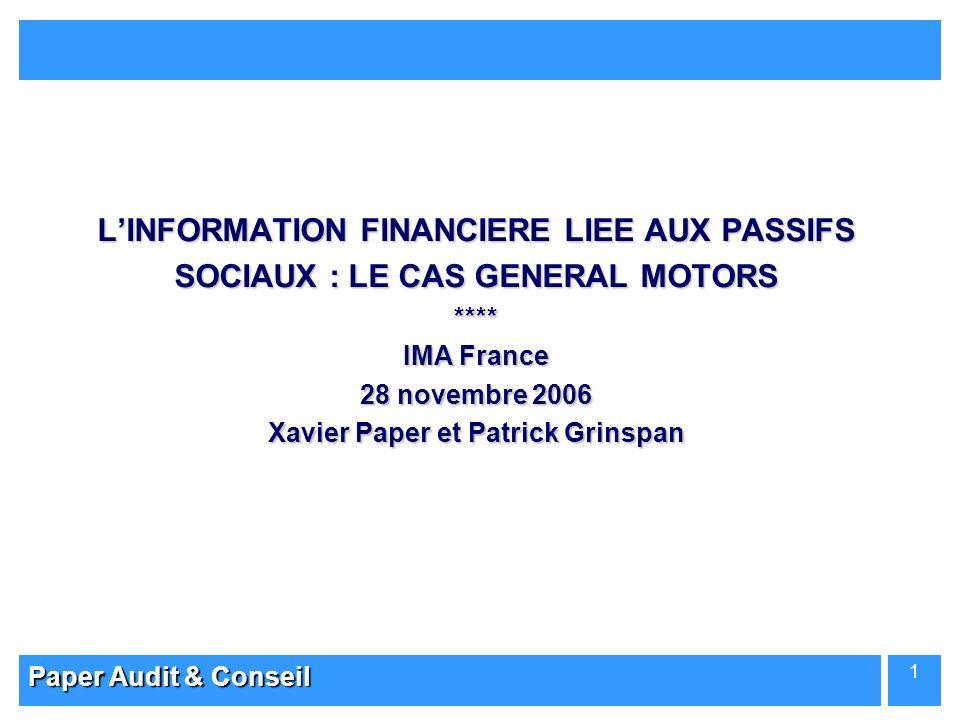 L'INFORMATION FINANCIERE LIEE AUX PASSIFS SOCIAUX : LE CAS GENERAL MOTORS **** IMA France 28 novembre 2006 Xavier Paper et Patrick Grinspan