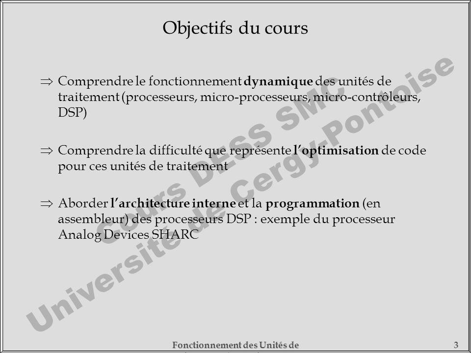 Objectifs du cours Comprendre le fonctionnement dynamique des unités de traitement (processeurs, micro-processeurs, micro-contrôleurs, DSP)