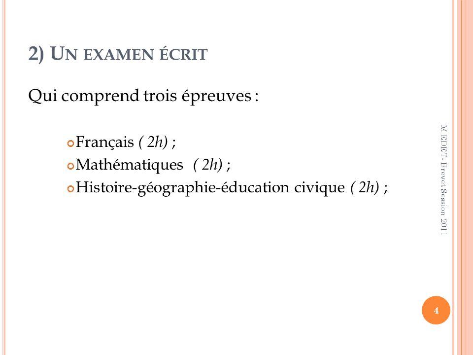 2) Un examen écrit Qui comprend trois épreuves : Français ( 2h) ;