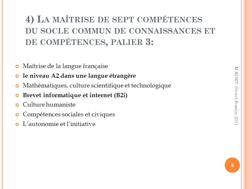 4) La maîtrise de sept compétences du socle commun de connaissances et de compétences, palier 3: