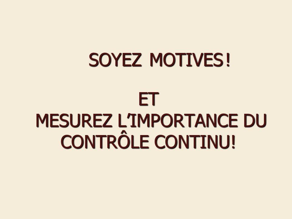 ET MESUREZ L'IMPORTANCE DU CONTRÔLE CONTINU!