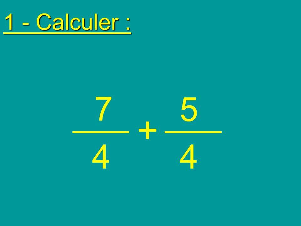 1 - Calculer : 7 5 + 4 4