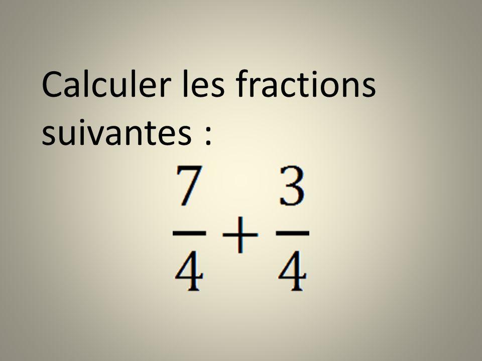 Calculer les fractions suivantes :