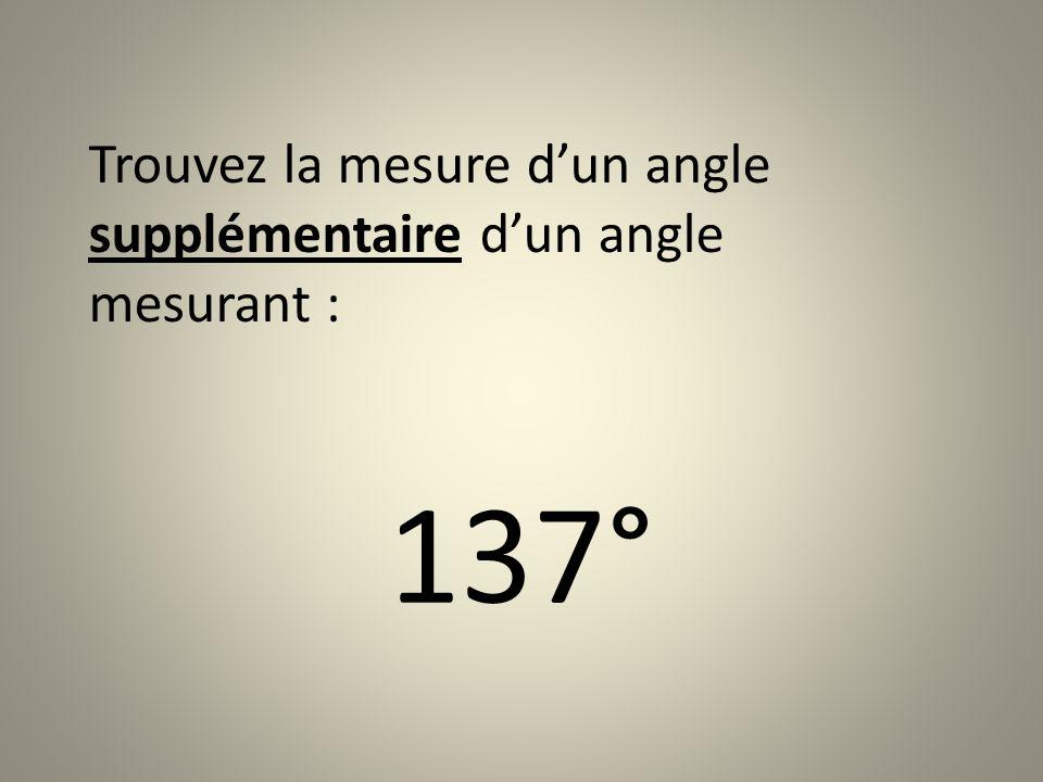 Trouvez la mesure d'un angle supplémentaire d'un angle mesurant :