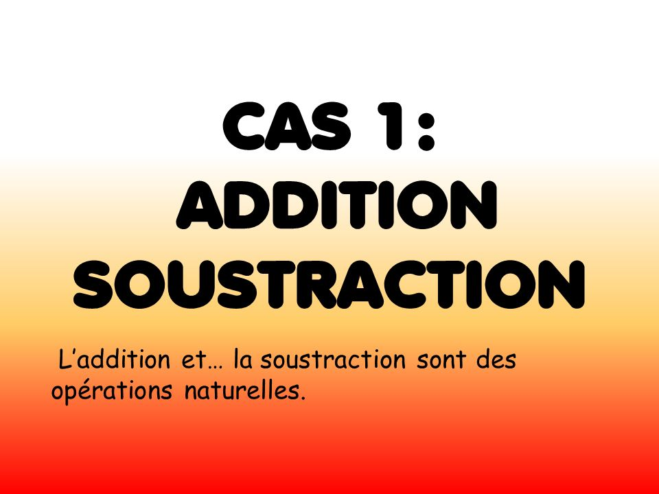 ADDITION SOUSTRACTION