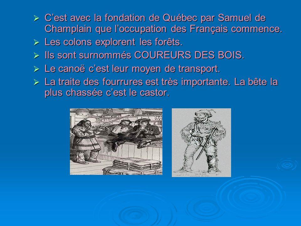 C'est avec la fondation de Québec par Samuel de Champlain que l'occupation des Français commence.
