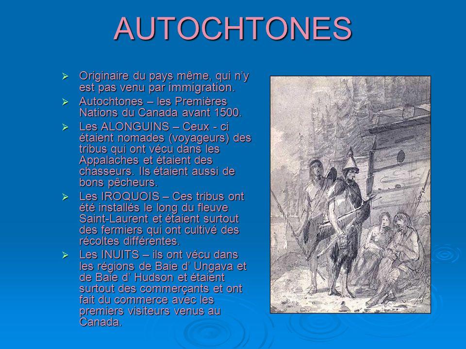 AUTOCHTONES Originaire du pays même, qui n'y est pas venu par immigration. Autochtones – les Premières Nations du Canada avant 1500.