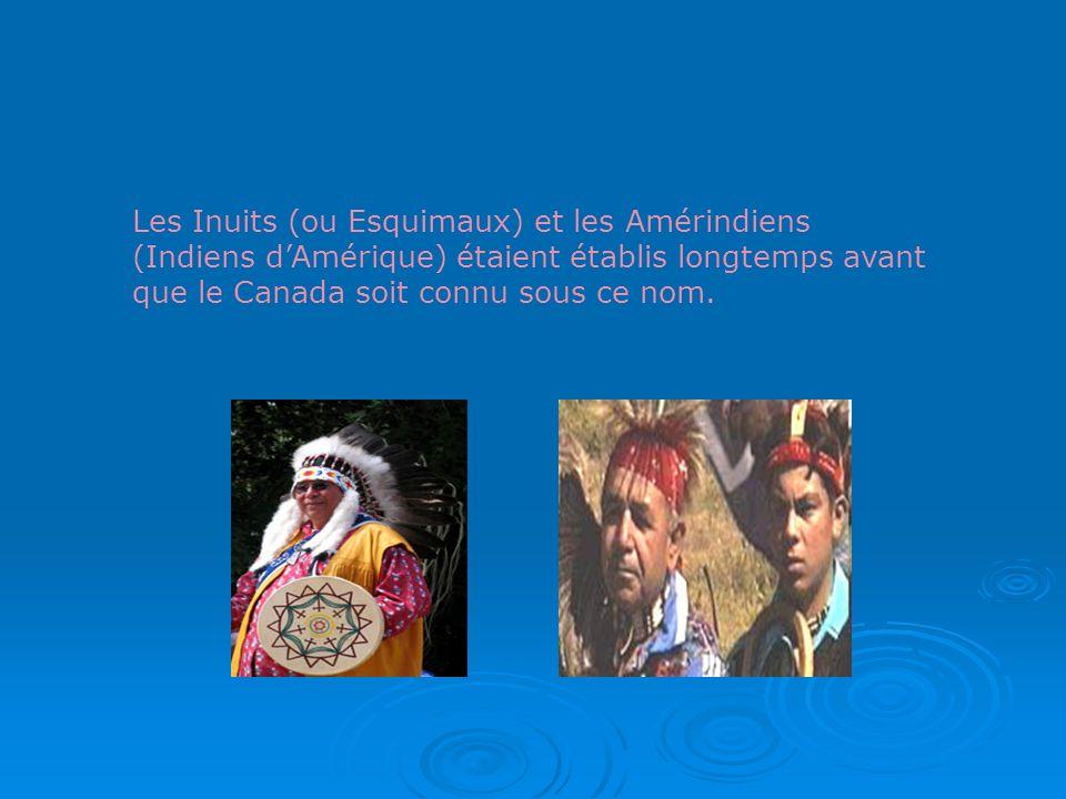 Les Inuits (ou Esquimaux) et les Amérindiens (Indiens d'Amérique) étaient établis longtemps avant que le Canada soit connu sous ce nom.