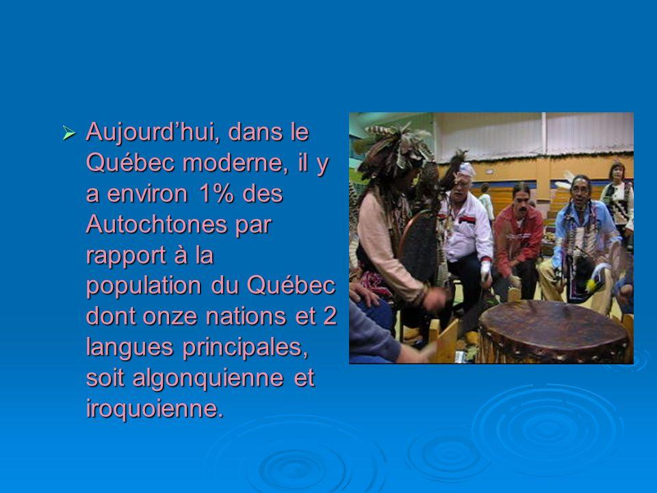 Aujourd'hui, dans le Québec moderne, il y a environ 1% des Autochtones par rapport à la population du Québec dont onze nations et 2 langues principales, soit algonquienne et iroquoienne.