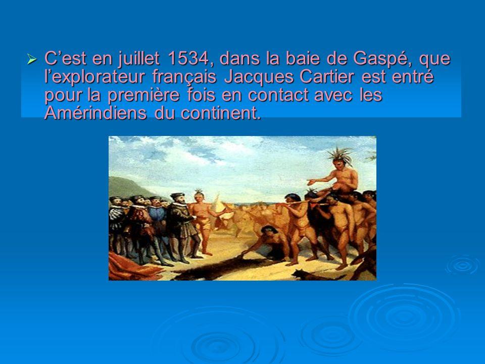 C'est en juillet 1534, dans la baie de Gaspé, que l'explorateur français Jacques Cartier est entré pour la première fois en contact avec les Amérindiens du continent.