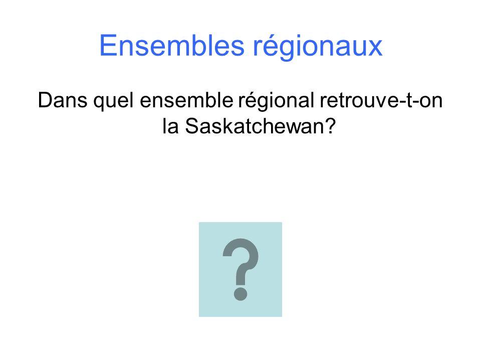Dans quel ensemble régional retrouve-t-on la Saskatchewan