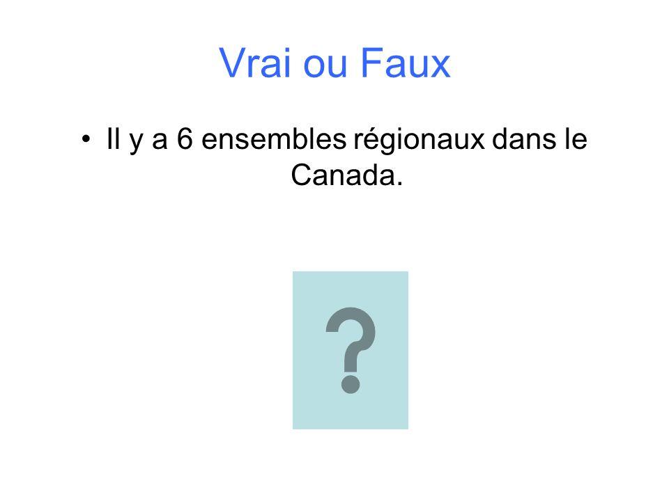 Il y a 6 ensembles régionaux dans le Canada.