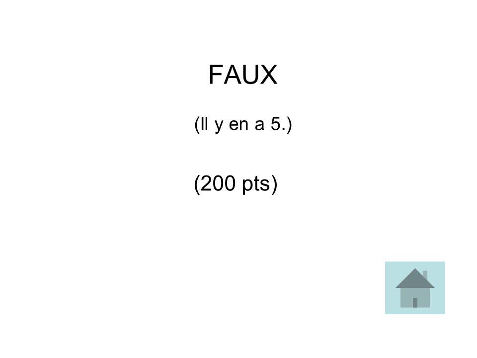 FAUX (Il y en a 5.) (200 pts)