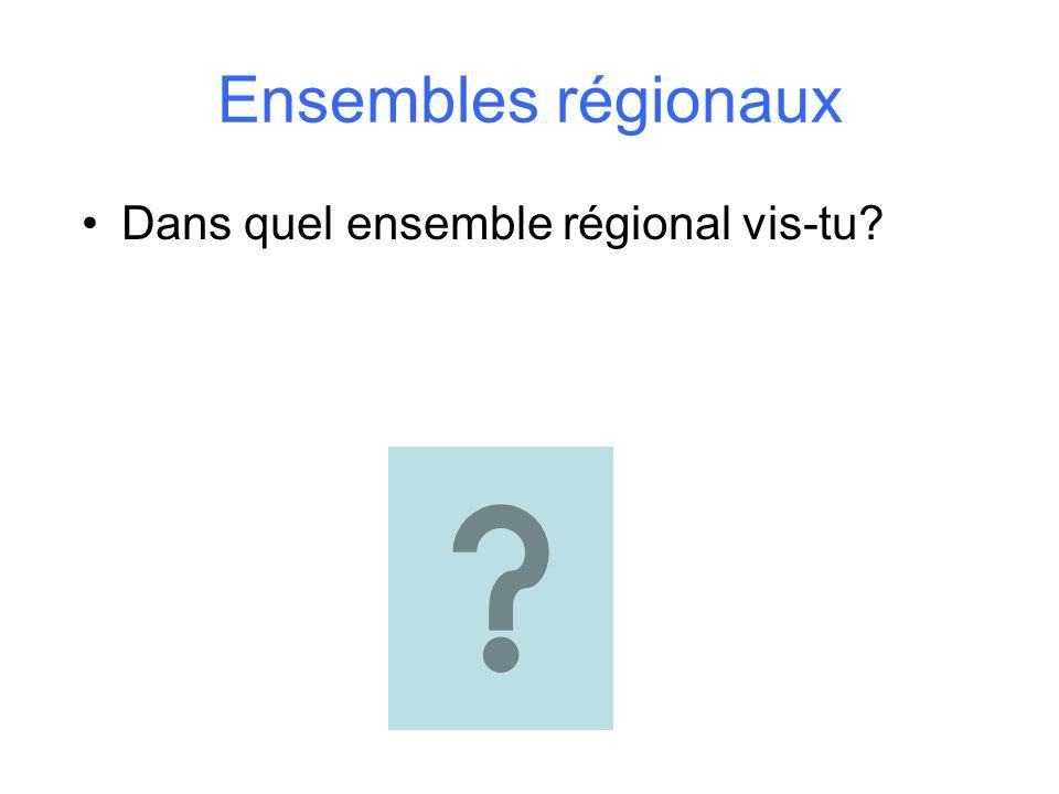 Ensembles régionaux Dans quel ensemble régional vis-tu