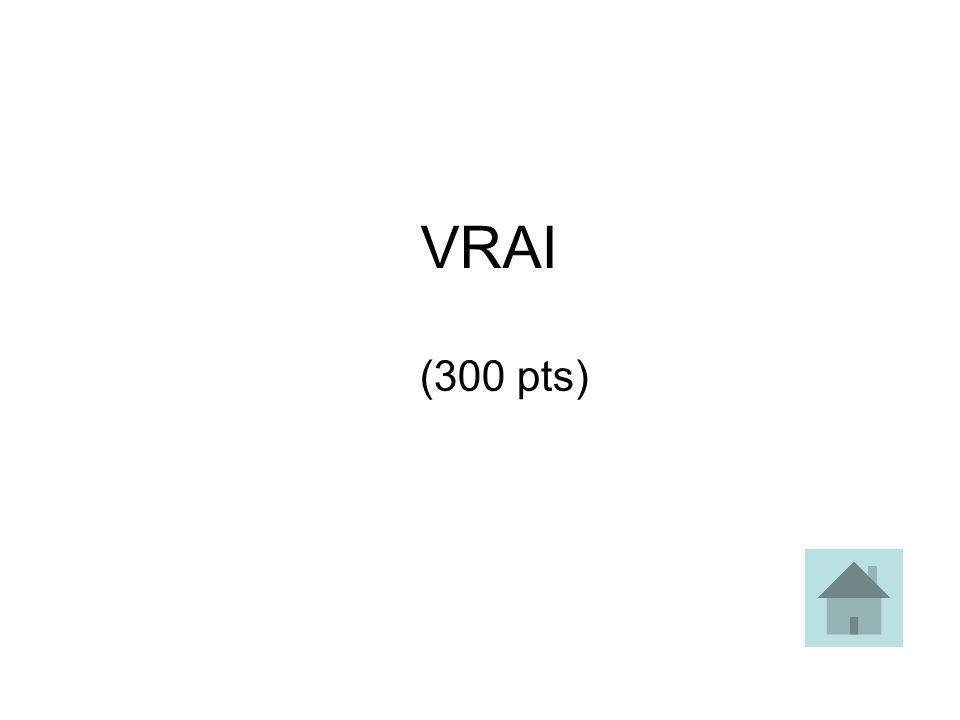 VRAI (300 pts)