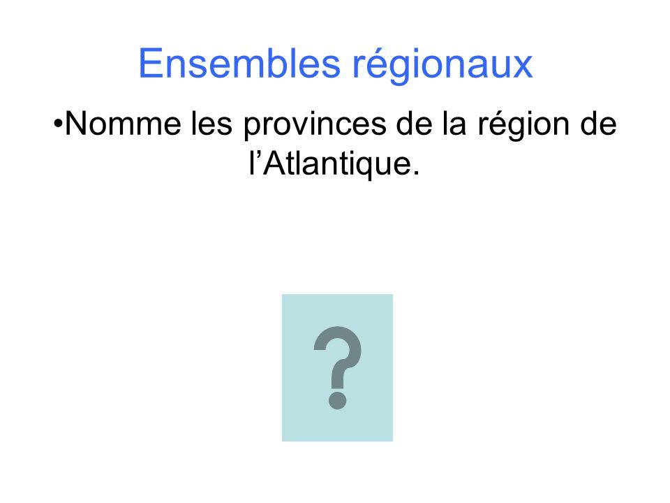 Nomme les provinces de la région de l'Atlantique.