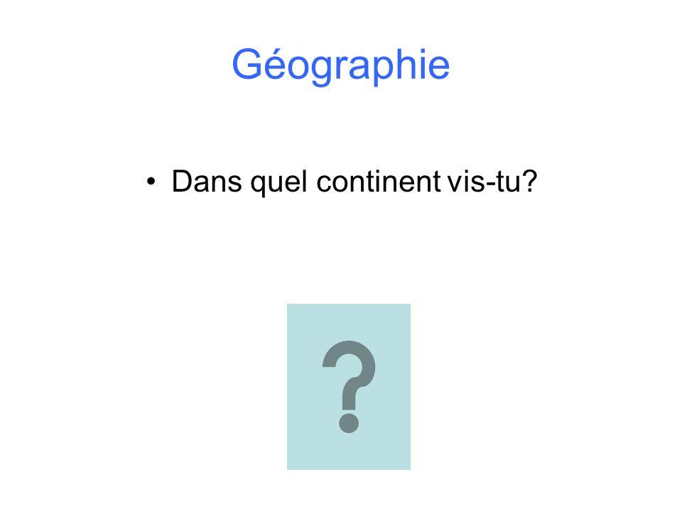 Dans quel continent vis-tu