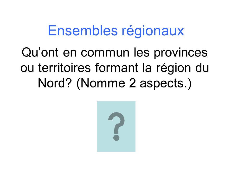 Ensembles régionaux Qu'ont en commun les provinces ou territoires formant la région du Nord.