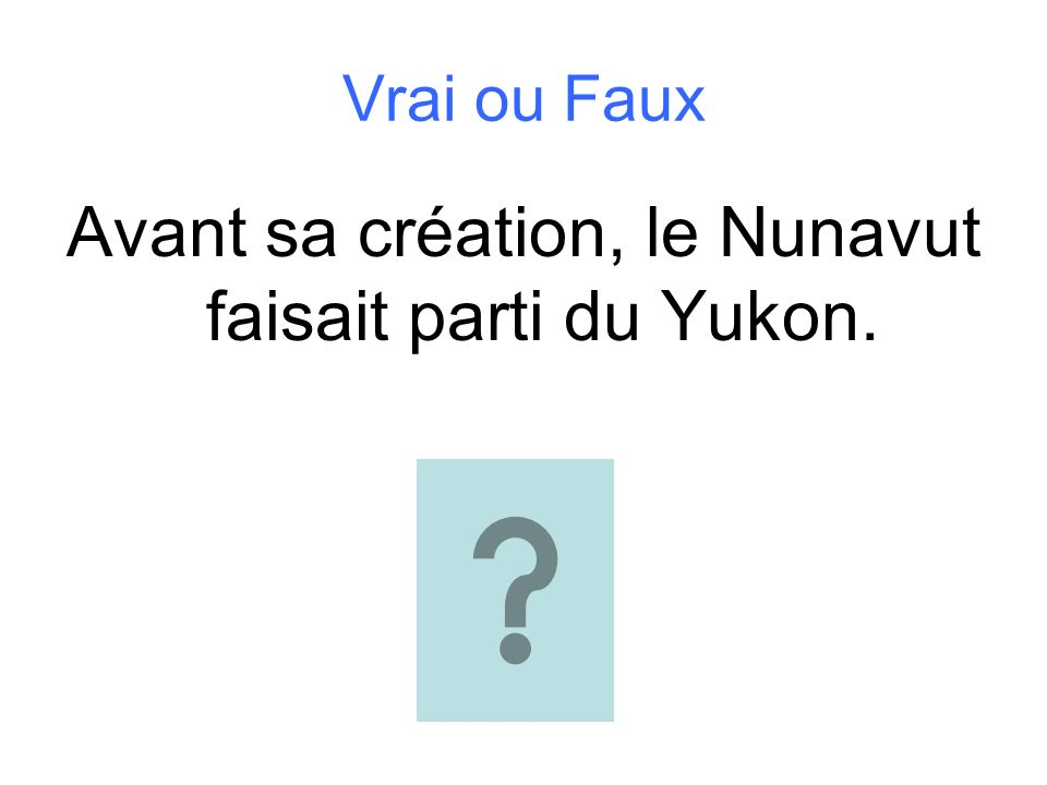 Avant sa création, le Nunavut faisait parti du Yukon.