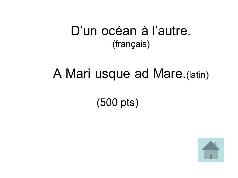 D'un océan à l'autre. (français) A Mari usque ad Mare.(latin)