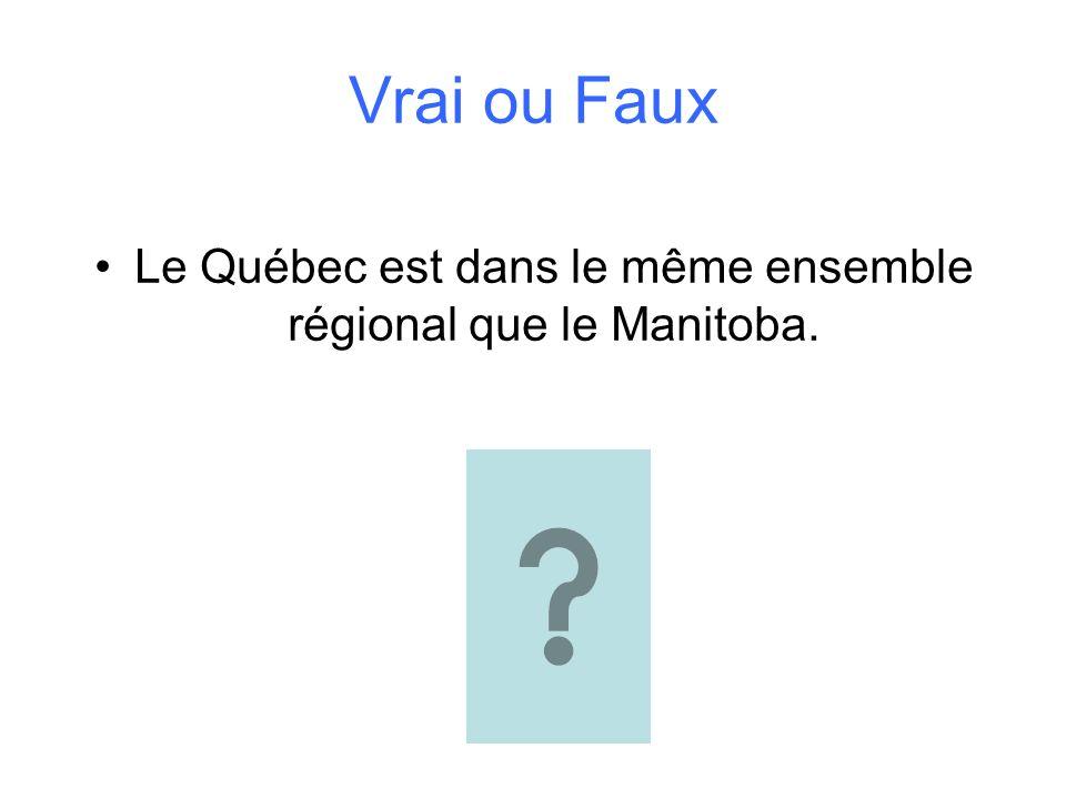Le Québec est dans le même ensemble régional que le Manitoba.