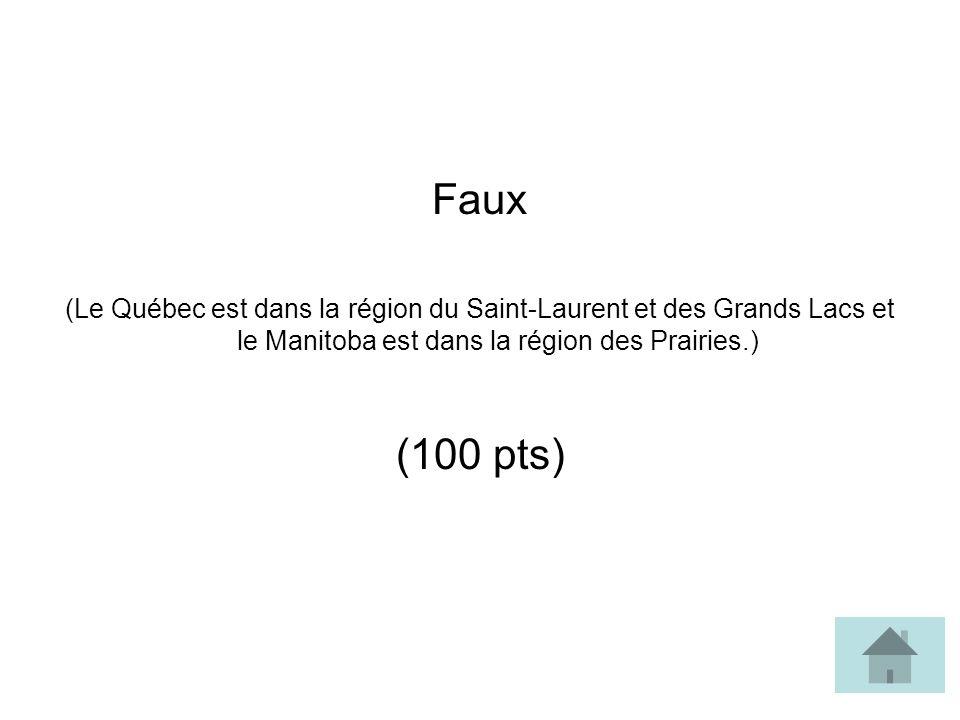 Faux (Le Québec est dans la région du Saint-Laurent et des Grands Lacs et le Manitoba est dans la région des Prairies.)