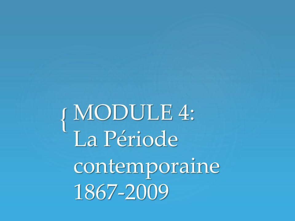 MODULE 4: La Période contemporaine 1867-2009