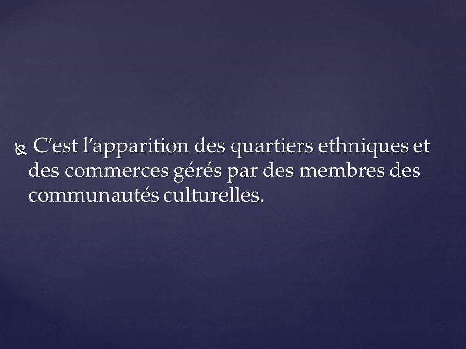 C'est l'apparition des quartiers ethniques et des commerces gérés par des membres des communautés culturelles.