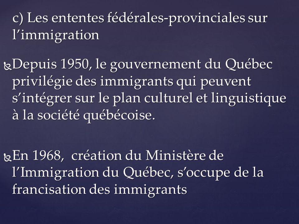 c) Les ententes fédérales-provinciales sur l'immigration