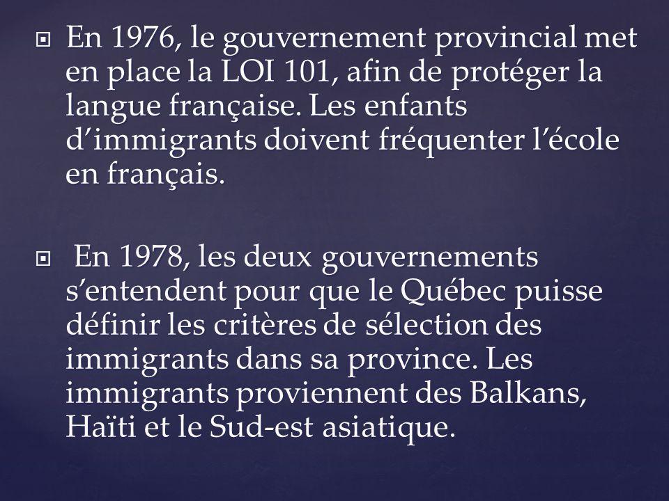 En 1976, le gouvernement provincial met en place la LOI 101, afin de protéger la langue française. Les enfants d'immigrants doivent fréquenter l'école en français.