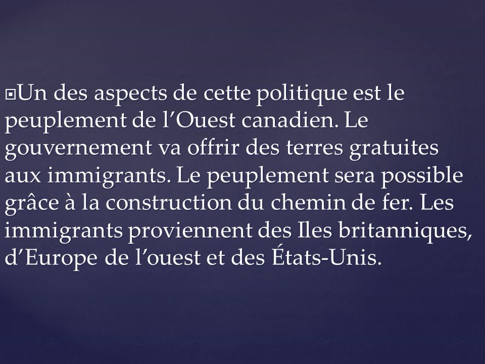 Un des aspects de cette politique est le peuplement de l'Ouest canadien.