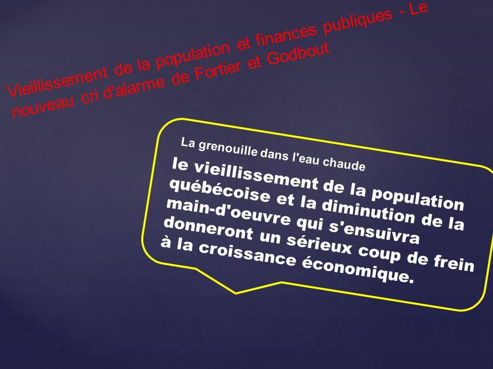 Vieillissement de la population et finances publiques - Le nouveau cri d alarme de Fortier et Godbout