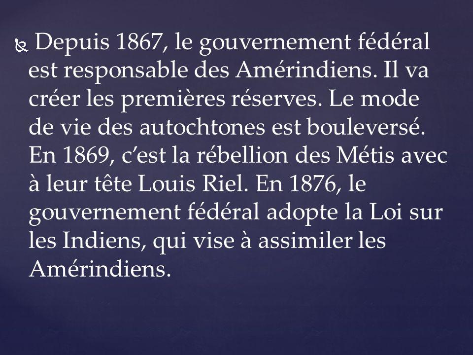 Depuis 1867, le gouvernement fédéral est responsable des Amérindiens