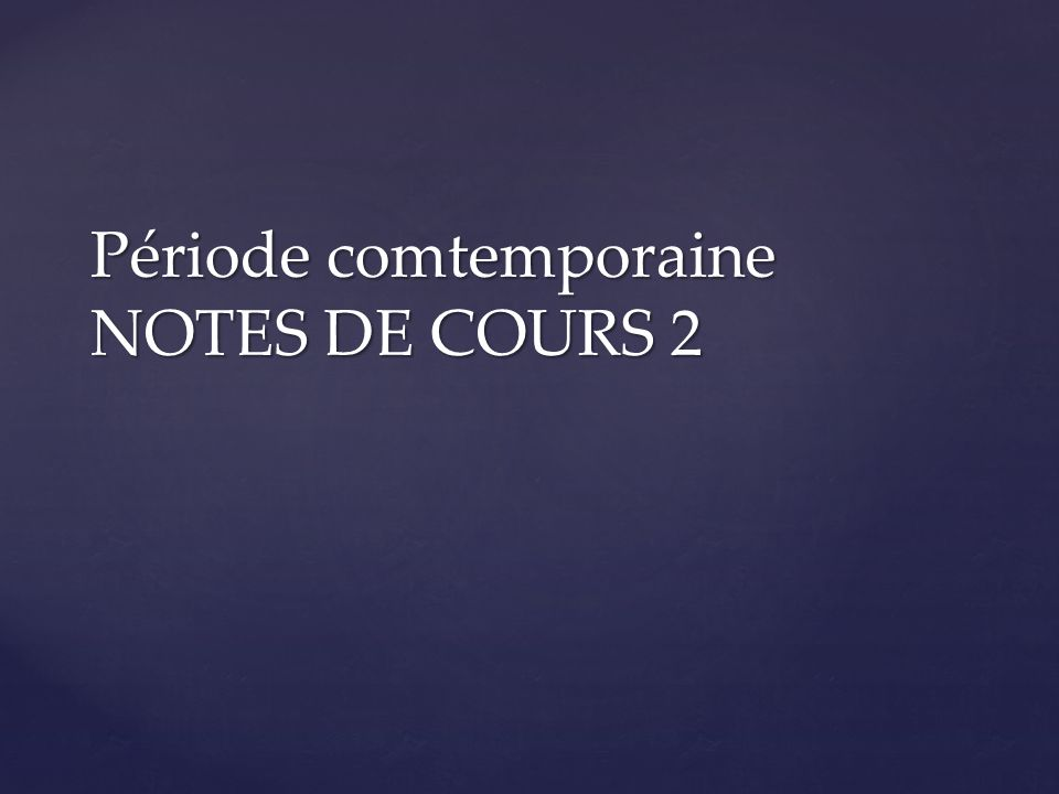 Période comtemporaine NOTES DE COURS 2