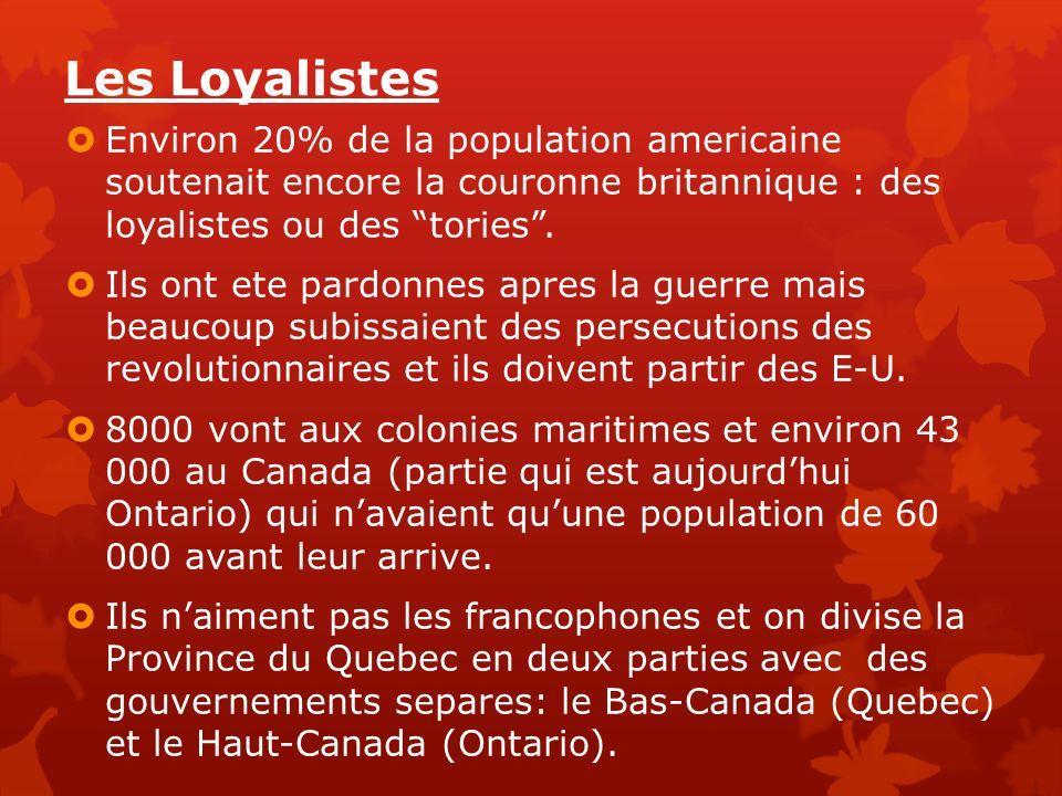 Les Loyalistes Environ 20% de la population americaine soutenait encore la couronne britannique : des loyalistes ou des tories .