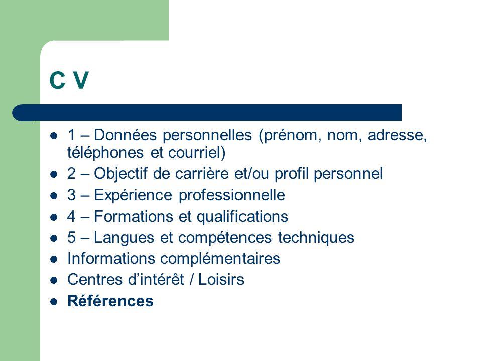 C V 1 – Données personnelles (prénom, nom, adresse, téléphones et courriel) 2 – Objectif de carrière et/ou profil personnel.
