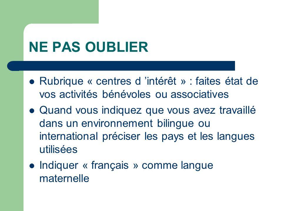 NE PAS OUBLIER Rubrique « centres d 'intérêt » : faites état de vos activités bénévoles ou associatives.