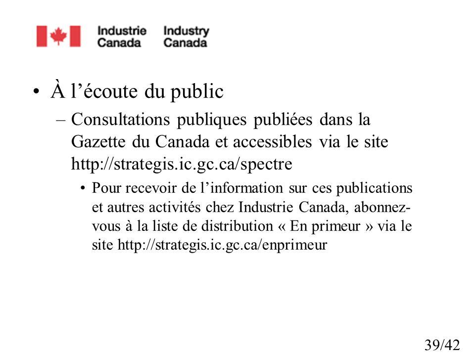 À l'écoute du public Consultations publiques publiées dans la Gazette du Canada et accessibles via le site http://strategis.ic.gc.ca/spectre.