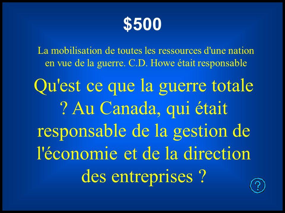 $500 La mobilisation de toutes les ressources d une nation en vue de la guerre. C.D. Howe était responsable.