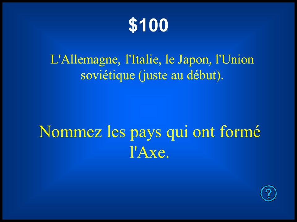 $100 Nommez les pays qui ont formé l Axe.