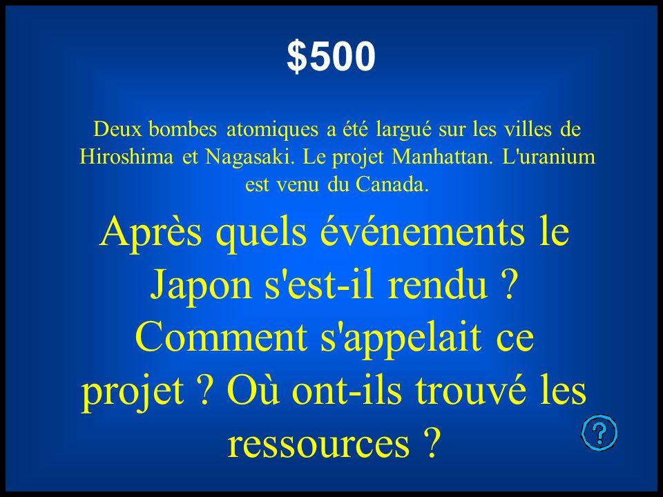 $500 Deux bombes atomiques a été largué sur les villes de Hiroshima et Nagasaki. Le projet Manhattan. L uranium est venu du Canada.