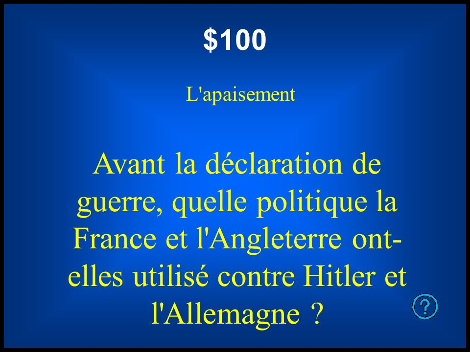 $100 L apaisement. Avant la déclaration de guerre, quelle politique la France et l Angleterre ont- elles utilisé contre Hitler et l Allemagne