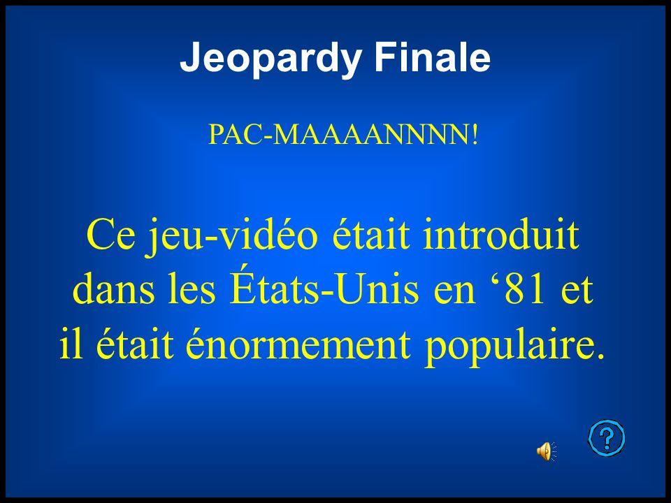 Jeopardy Finale PAC-MAAAANNNN! Ce jeu-vidéo était introduit dans les États-Unis en '81 et il était énormement populaire.