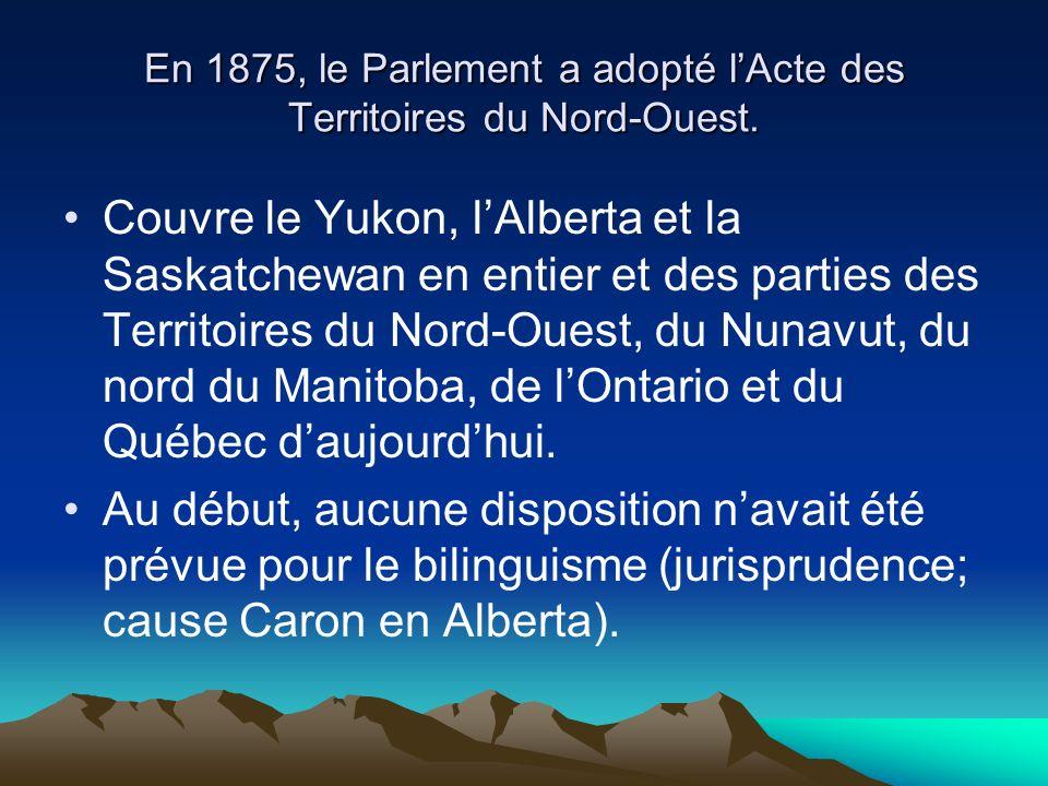 En 1875, le Parlement a adopté l'Acte des Territoires du Nord-Ouest.