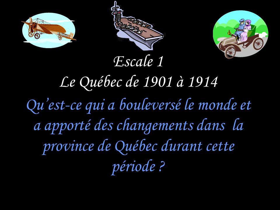 Escale 1 Le Québec de 1901 à 1914 Qu'est-ce qui a bouleversé le monde et a apporté des changements dans la province de Québec durant cette période