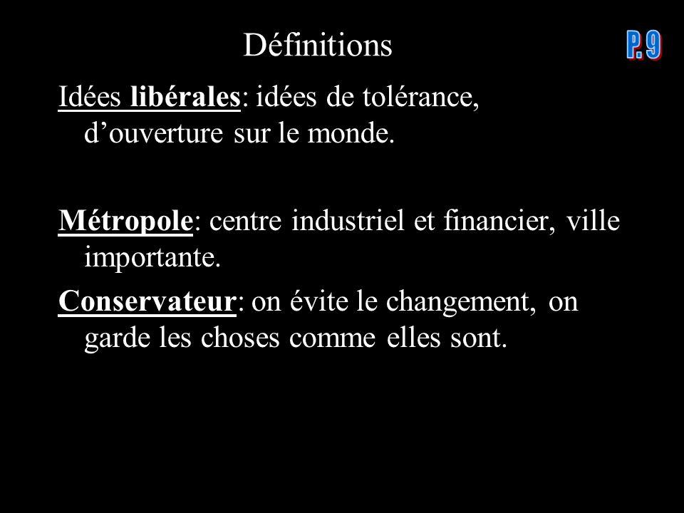 Définitions P. 9. Idées libérales: idées de tolérance, d'ouverture sur le monde. Métropole: centre industriel et financier, ville importante.