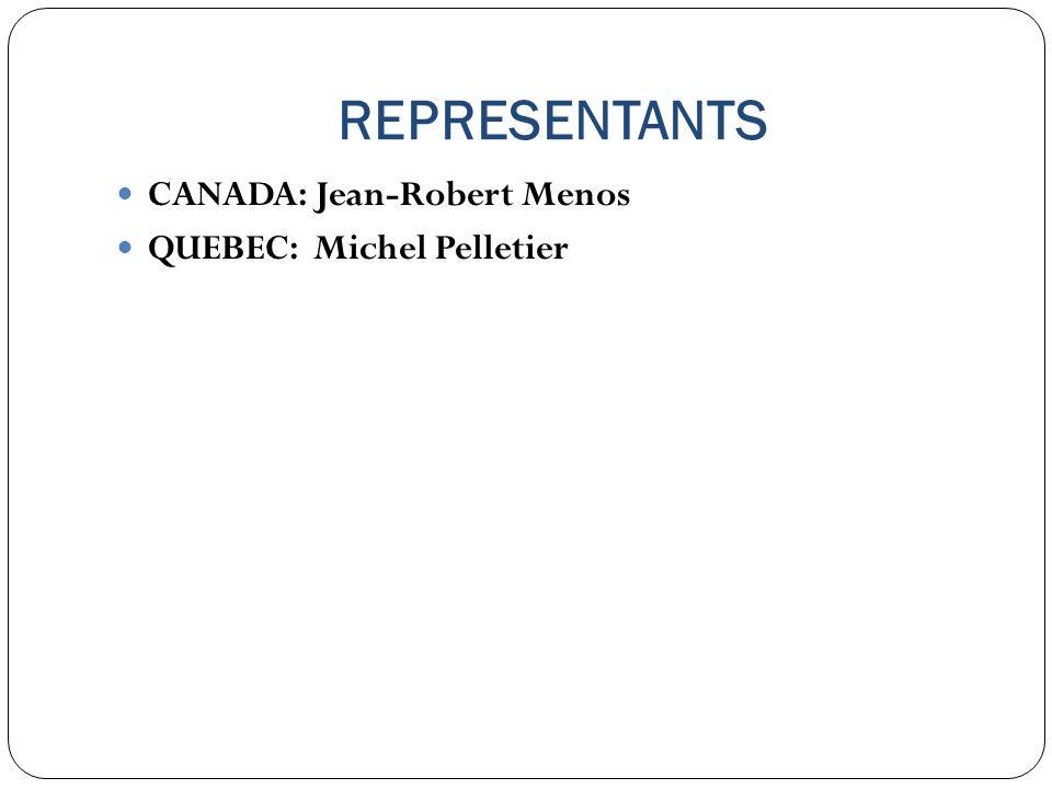 REPRESENTANTS CANADA: Jean-Robert Menos QUEBEC: Michel Pelletier