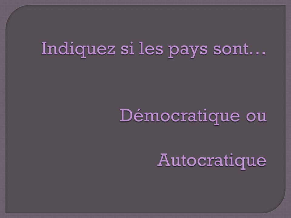 Indiquez si les pays sont… Démocratique ou Autocratique