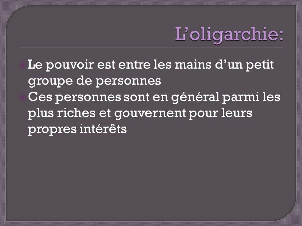 L'oligarchie: Le pouvoir est entre les mains d'un petit groupe de personnes.